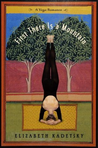 First There Is a Mountain A Yoga Romance  2004 9780316890960 Front Cover