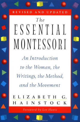 Essential Montessori An Introduction to the Woman, the Writings, the Method, and the Movement 2nd 1997 (Revised) edition cover