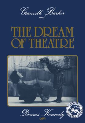 Granville Barker and the Dream of Theatre  N/A 9780521379960 Front Cover