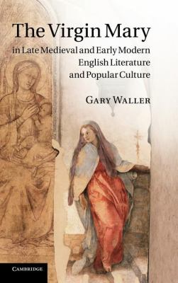 Virgin Mary in Late Medieval and Early Modern English Literature and Popular Culture   2011 9780521762960 Front Cover