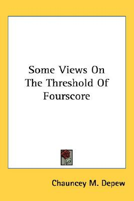 Some Views on the Threshold of Fourscore  N/A 9780548521960 Front Cover