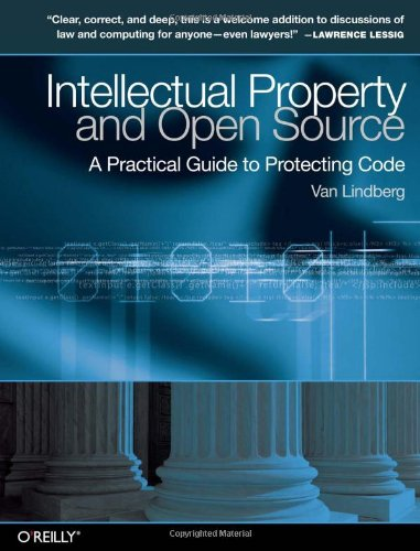 Intellectual Property and Open Source A Practical Guide to Protecting Code  2008 9780596517960 Front Cover