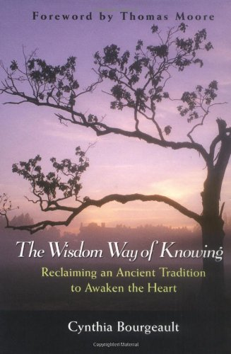 Wisdom Way of Knowing Reclaiming an Ancient Tradition to Awaken the Heart  2003 edition cover
