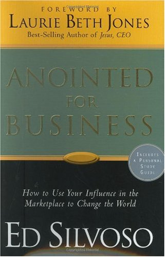 Anointed for Business How Christians Can Use Their Influence in the Marketplace to Change the World  2006 (Guide (Pupil's)) edition cover