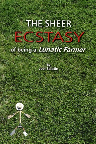 Sheer Ecstasy of Being a Lunatic Farmer  N/A 9780963810960 Front Cover