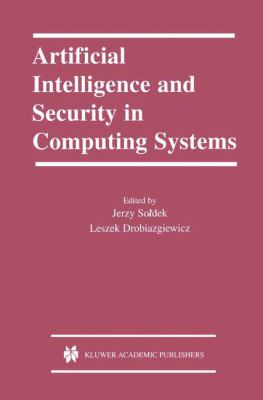 Artificial Intelligence and Security in Computing Systems 9th International Conference, ACS '2002 Midzyzdroje, Poland October 23-25, 2002 - Proceedings  2003 9781402073960 Front Cover