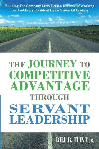 Journey to Competitive Advantage Through Servant Leadership Building the Company Every Person Dreams of Working for and Every President Has A Vision of Leading  2011 edition cover