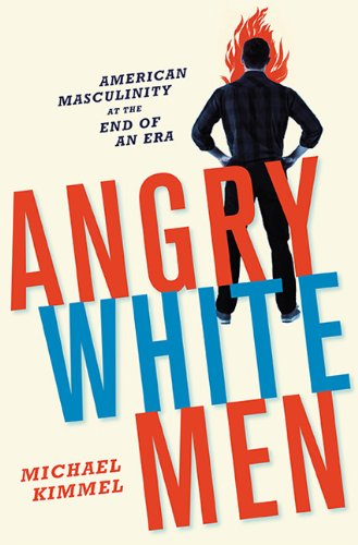 Angry White Men American Masculinity at the End of an Era  2013 edition cover