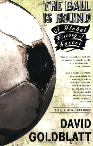 Ball Is Round A Global History of Soccer  2008 edition cover