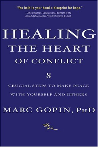 Healing the Heart of Conflict 8 Crucial Steps to Making Peace with Yourself and Others N/A edition cover