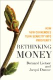 Rethinking Money How New Currencies Turn Scarcity into Prosperity  2013 edition cover