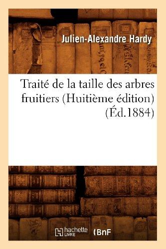 Traite de la Taille Des Arbres Fruitiers (Huitieme Edition) (Ed.1884)  0 edition cover