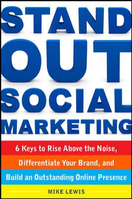 Stand Out Social Marketing 6 Keys to Rise above the Noise, Differentiate Your Brand, and Build an Outstanding Online Presence  2013 edition cover