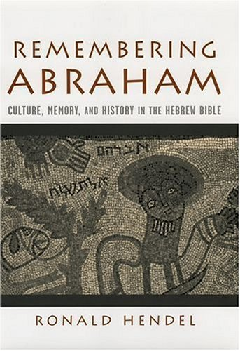 Remembering Abraham Culture, Memory, and History in the Hebrew Bible  2004 9780195177961 Front Cover