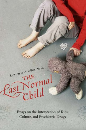 Last Normal Child Essays on the Intersection of Kids, Culture, and Psychiatric Drugs  2006 (Annotated) 9780275990961 Front Cover