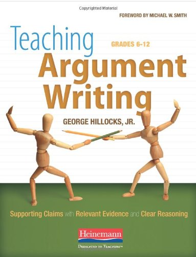 Teaching Argument Writing, Grades 6-12 Supporting Claims with Relevant Evidence and Clear Reasoning  2011 edition cover