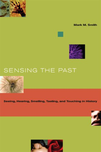 Sensing the Past Seeing, Hearing, Smelling, Tasting, and Touching in History  2008 edition cover