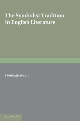 Symbolist Tradition in English Literature A Study of Pre-Raphaelitism and Fin de Si�cle  2010 9780521158961 Front Cover