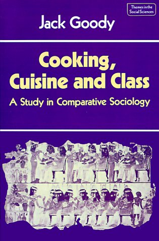 Cooking, Cuisine and Class A Study in Comparative Sociology N/A 9780521286961 Front Cover