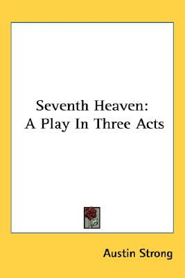 Seventh Heaven : A Play in Three Acts N/A 9780548470961 Front Cover