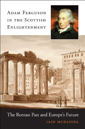 Adam Ferguson in the Scottish Enlightenment The Roman Past and Europe's Future  2013 9780674072961 Front Cover