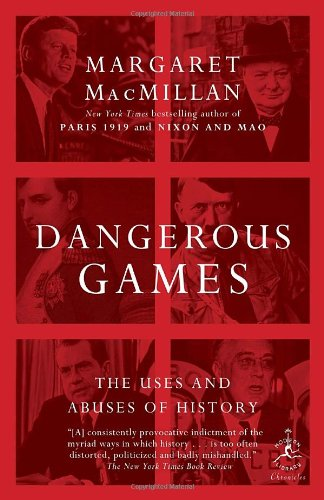 Dangerous Games The Uses and Abuses of History N/A edition cover