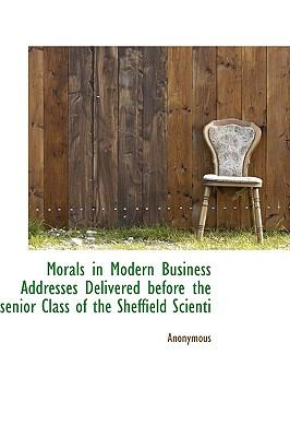 Morals in Modern Business Addresses Delivered Before the Senior Class of the Sheffield Scienti  N/A edition cover