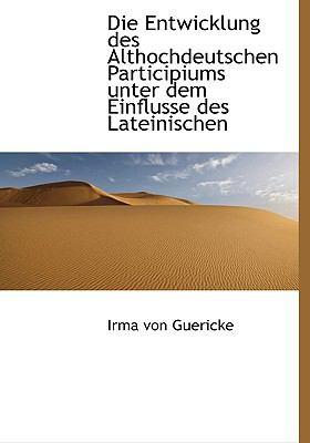 Die Entwicklung des Althochdeutschen Participiums Unter Dem Einflusse des Lateinischen  N/A 9781115455961 Front Cover
