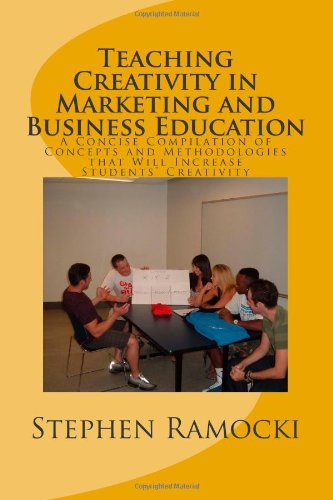 Teaching Creativity in Marketing and Business Education A Concise Compilation of Concepts and Methodologies That Will Increase Students' Creativity N/A edition cover