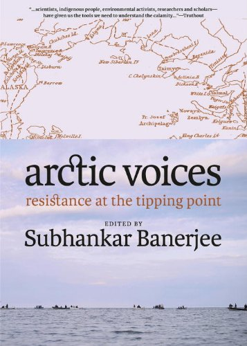 Arctic Voices Resistance at the Tipping Point  2013 9781609804961 Front Cover