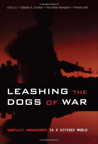 Leashing the Dogs of War Conflict Management in a Divided World  2006 edition cover