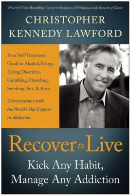Recover to Live Kick Any Habit, Manage Any Addiction - Your Self-Treatment Guide to Alcohol, Drugs, Eating Disorders, Gambling, Hoarding, Smoking, Sex, and Porn  2013 edition cover