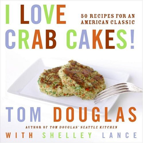 I Love Crab Cakes! 50 Recipes for an American Classic  2006 9780060881962 Front Cover