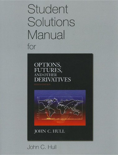 Student Solutions Manual for Options, Futures, and Other Derivatives  8th 2012 (Revised) 9780132164962 Front Cover