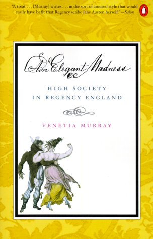 Elegant Madness High Society in Regency England N/A edition cover