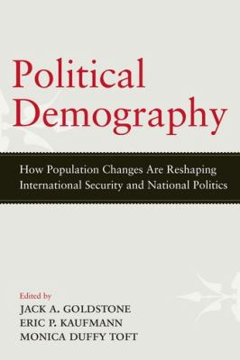 Political Demography How Population Changes Are Reshaping International Security and National Politics  2012 edition cover