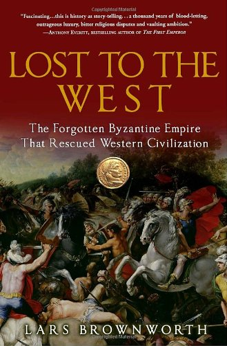 Lost to the West The Forgotten Byzantine Empire That Rescued Western Civilization  2010 edition cover