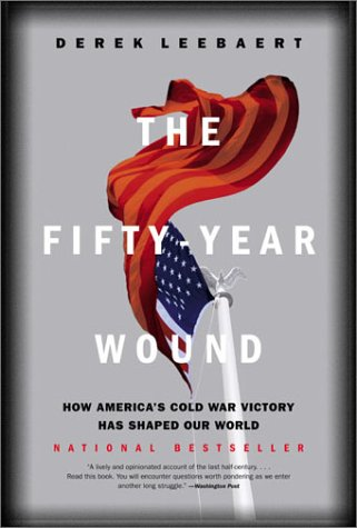 Fifty-Year Wound How America's Cold War Victory Shaped Our World  2003 (Reprint) edition cover