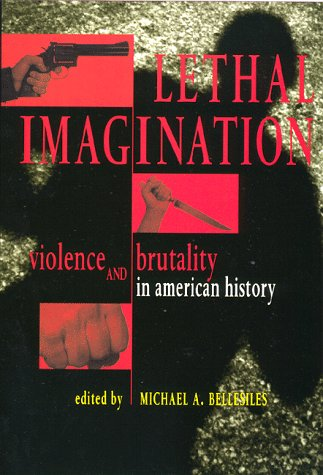 Lethal Imagination Violence and Brutality in American History  1999 edition cover