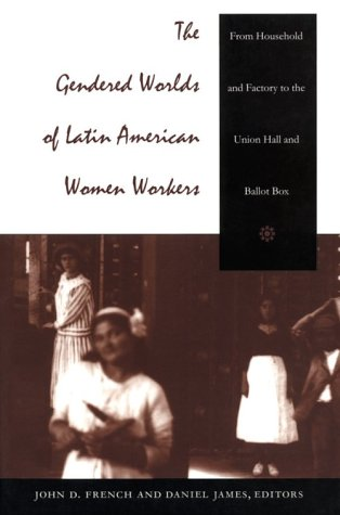 Gendered Worlds of Latin American Women Workers From Household and Factory to the Union Hall and Ballot Box  1997 edition cover