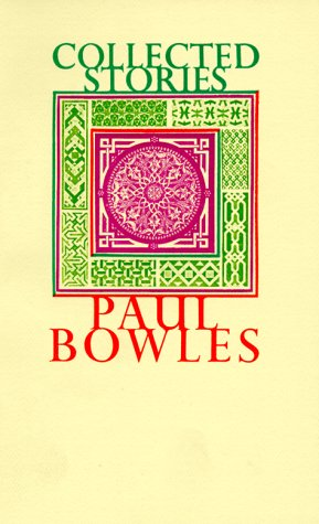 Collected Stories of Paul Bowles, 1939-1976  Reprint  9780876853962 Front Cover