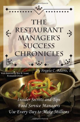 Restaurant Manager's Success Chronicles Insider Secrets and Tips Food Service Managers Use Every Day to Make Millions  2007 edition cover