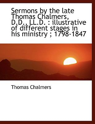 Sermons by the Late Thomas Chalmers, D D , Ll D : Illustrative of different stages in his Ministry N/A 9781116716962 Front Cover