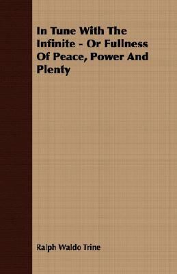In Tune with the Infinite - or Fullness of Peace, Power and Plenty  N/A 9781406716962 Front Cover