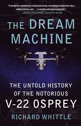 Dream Machine The Untold History of the Notorious V-22 Osprey N/A edition cover