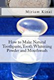 How to Make Natural Toothpaste, Tooth Whitening Powder and Mouthwash  N/A 9781492153962 Front Cover