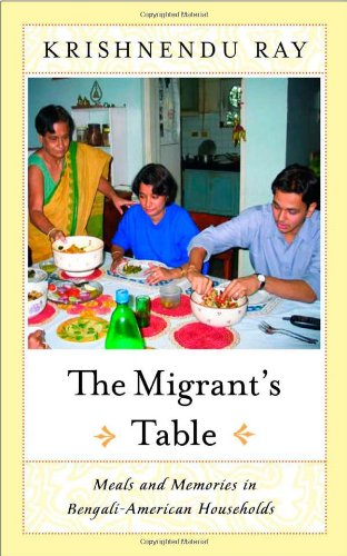 Migrant's Table Meals and Memories in Bengali-American Households  2004 9781592130962 Front Cover