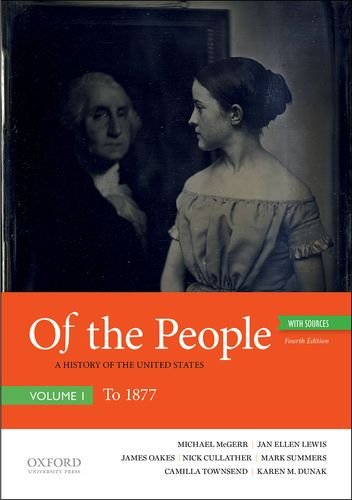 Of the People A History of the United States, Volume I: to 1877, with Sources 4th 2019 9780190909963 Front Cover