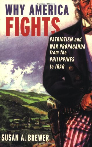 Why America Fights Patriotism and War Propaganda from the Philippines to Iraq N/A edition cover