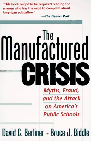 Manufactured Crisis Myths, Fraud, and the Attack on America's Public Schools N/A 9780201441963 Front Cover